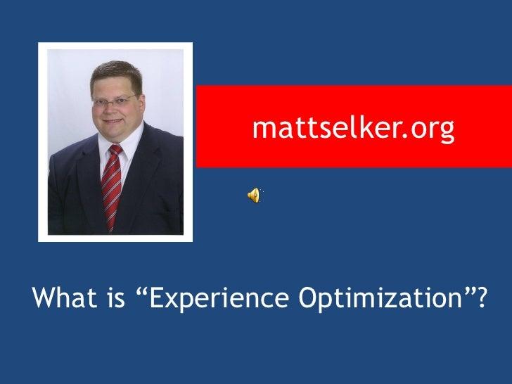 "mattselker.org     What is ""Experience Optimization""?"