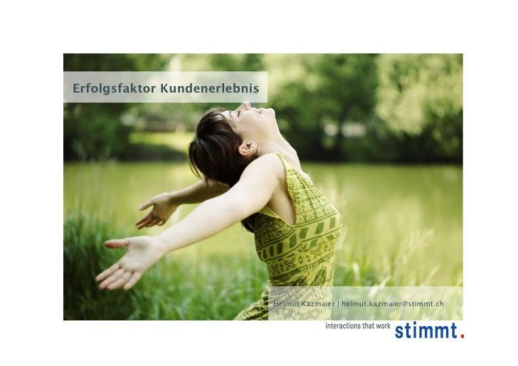 Erfolgsfaktor Kundenerlebnis                                    Helmut Kazmaier | helmut.kazmaier@stimmt.ch