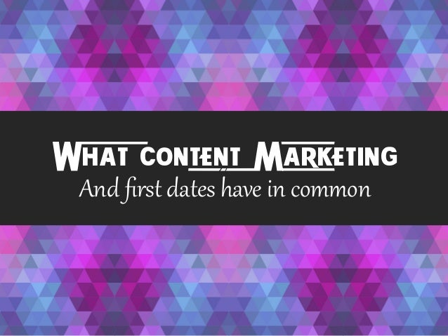 What Content Marketing And  first  dates  have  in  common