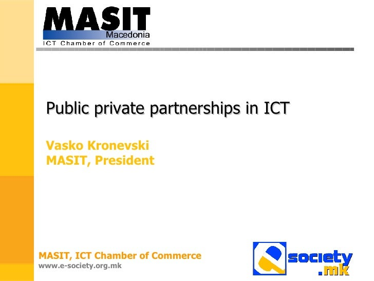 <ul><li>Public private partnerships in ICT </li></ul><ul><li>Vasko Kronevski </li></ul><ul><li>MASIT, President </li></ul>...