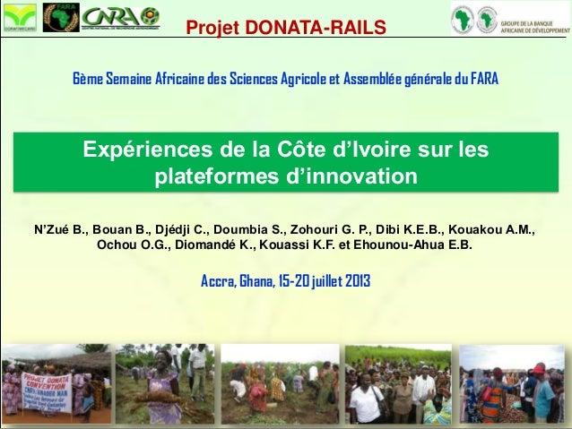Projet DONATA-RAILS 6ème Semaine Africaine des Sciences Agricole et Assemblée générale du FARA Accra, Ghana, 15-20 juillet...
