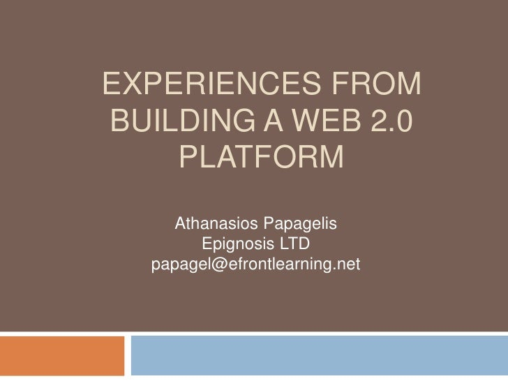 Experiences from building a web 2.0 platform<br />AthanasiosPapagelis<br />Epignosis LTD<br />papagel@efrontlearning.net<b...