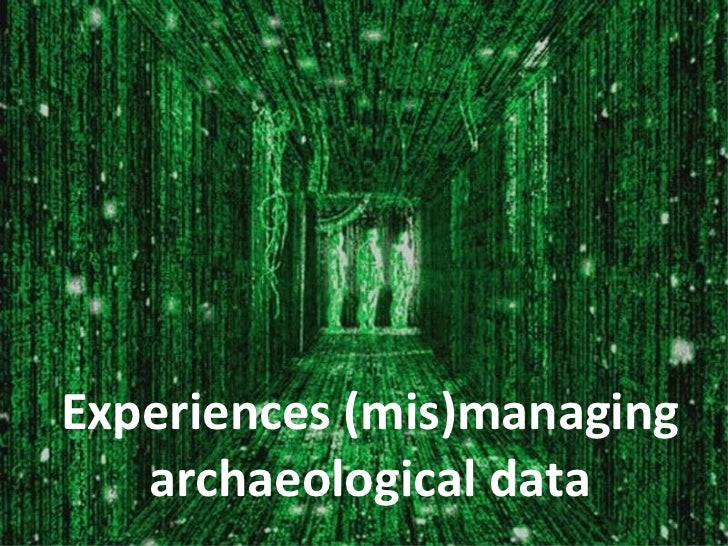 Experiences (mis)managing archaeological data