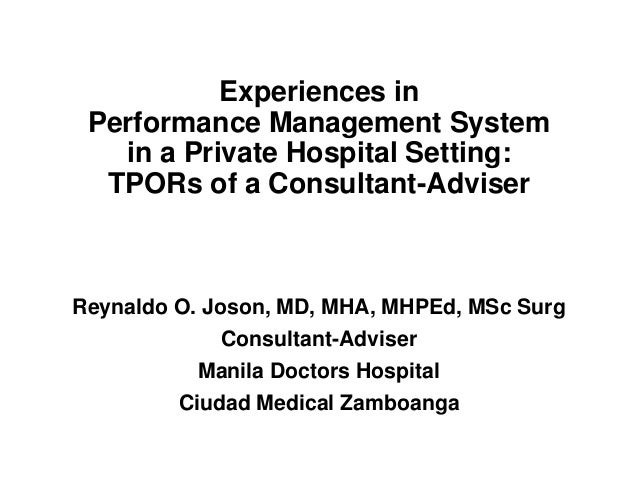 Experiences in Performance Management System in a Private Hospital Setting: TPORs of a Consultant-Adviser Reynaldo O. Joso...