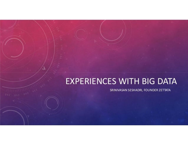 Experiences with big data by Srinivasan Seshadri