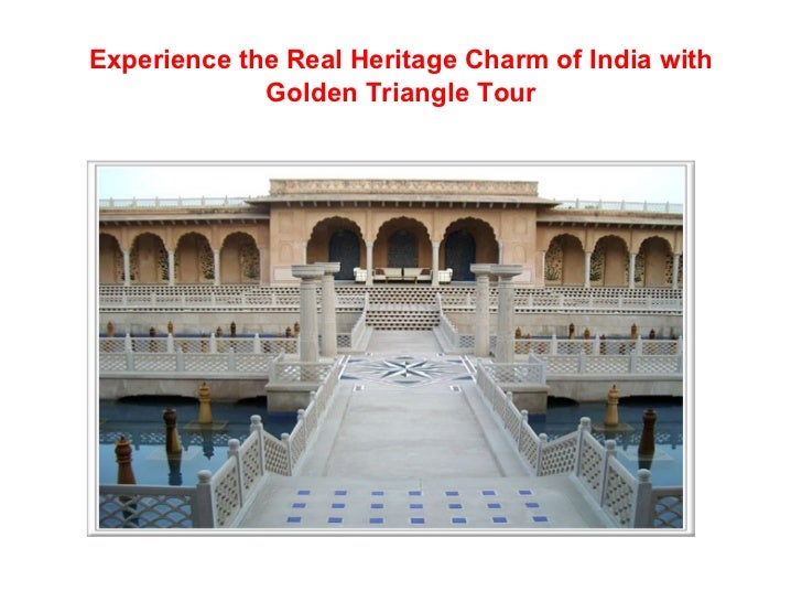 Experience the real heritage charm of india with golden triangle tour