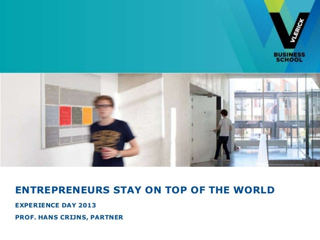 ENTREPRENEURS STAY ON TOP OF THE WORLD EXPERIENCE DAY 2013 PROF. HANS CRIJNS, PARTNER