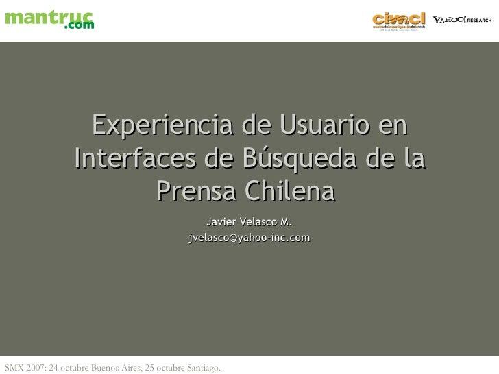 Experiencia de Usuario en Interfaces de Búsqueda de la Prensa Chilena   Javier Velasco M. [email_address]
