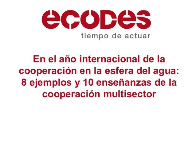 En el año internacional de lacooperación en la esfera del agua:8 ejemplos y 10 enseñanzas de la     cooperación multisector
