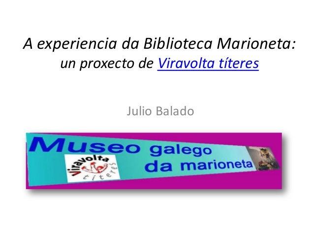 A experiencia da Biblioteca Marioneta: un proxecto de Viravolta títeres Julio Balado