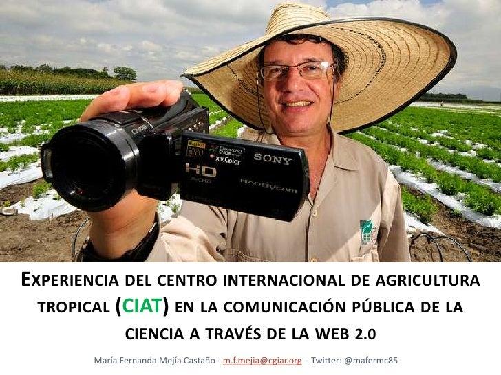 Experiencia del centro internacional de agricultura tropical (ciat) en la comunicación pública de la ciencia a través de l...