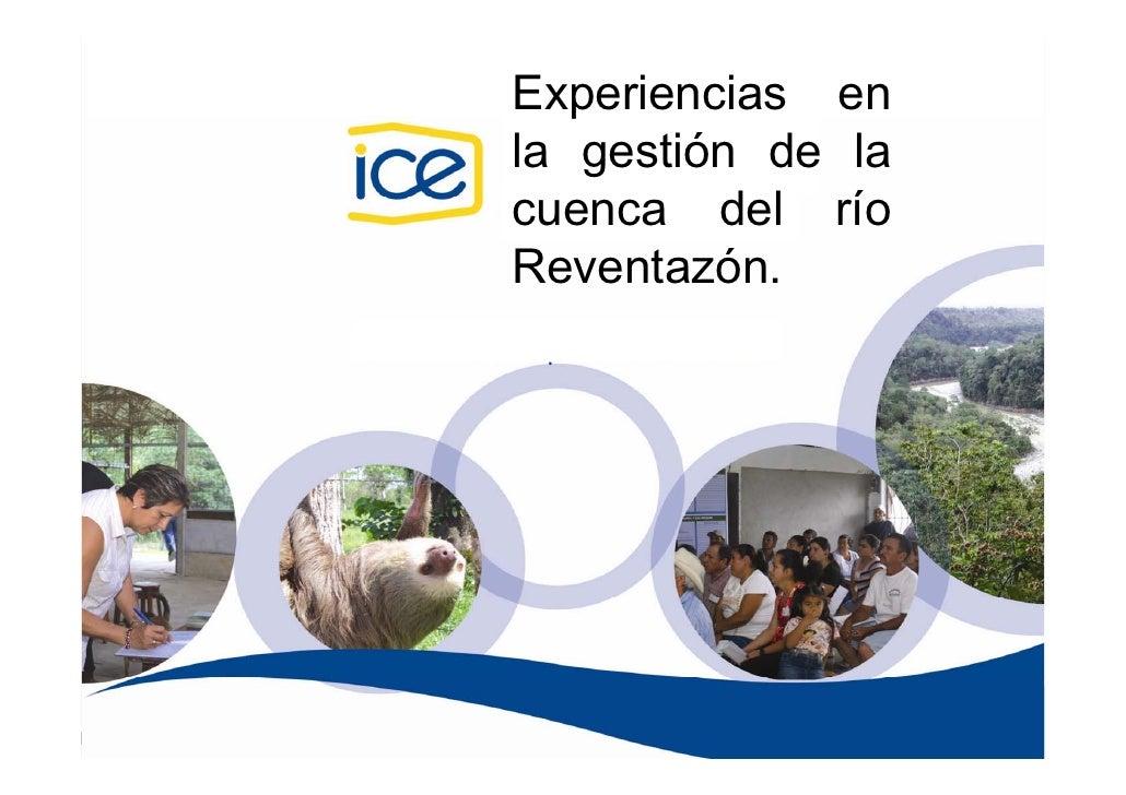 Experiencias en la gestión de la cuenca del río    RIOCAT Reventazón.