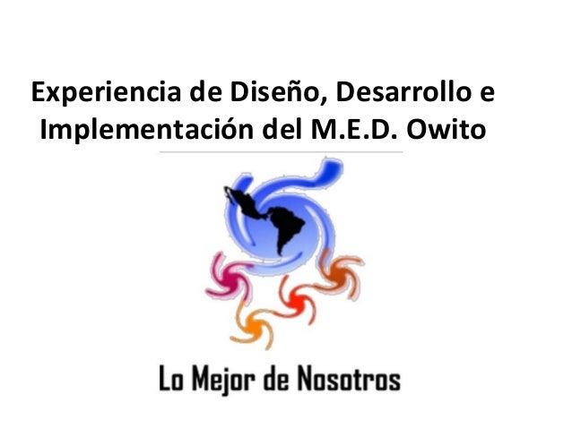 Experiencia de Diseño, Desarrollo e Implementación del M.E.D. Owito