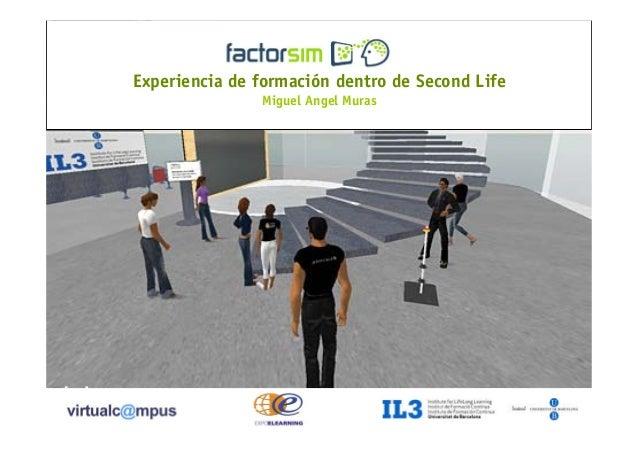 Experiencia de formación dentro de Second Life [ ] 1 Experiencia de formación dentro de Second Life Miguel Angel Muras