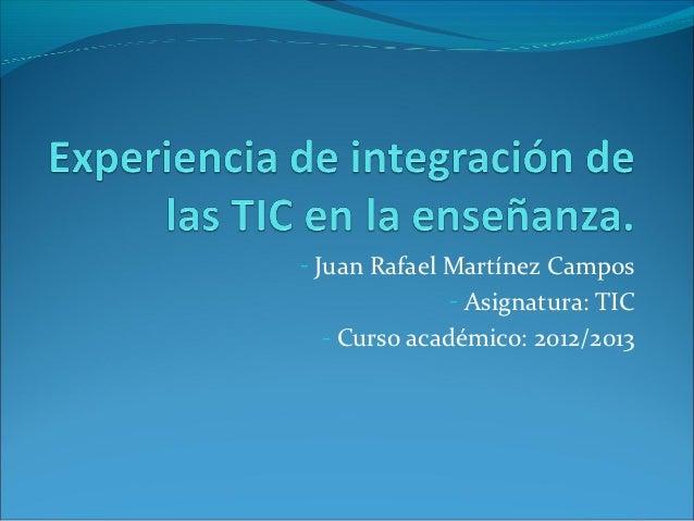 - Juan Rafael Martínez Campos            - Asignatura: TIC - Curso académico: 2012/2013