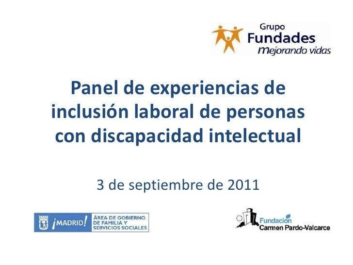 Panel de experiencias deinclusión laboral de personas con discapacidad intelectual     3 de septiembre de 2011