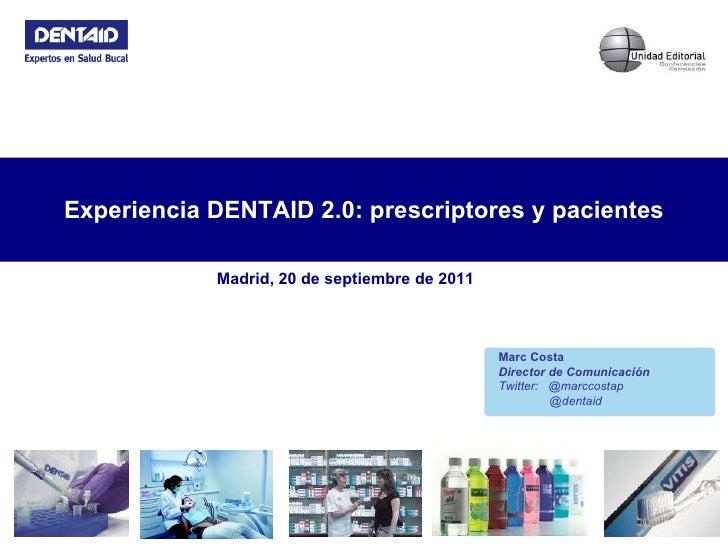 Experiencia DENTAID 2.0. Redes sociales en la Industria Farmacéutica. Madrid 22 septiembre 2011