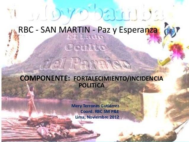 RBC - SAN MARTIN - Paz y EsperanzaCOMPONENTE: FORTALECIMIENTO/INCIDENCIA                POLITICA             Mery Terrones...