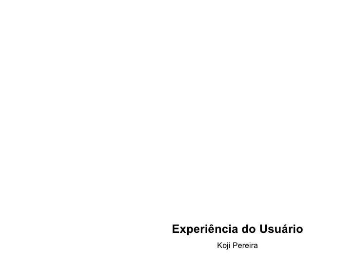 Experiência do Usuário Koji Pereira
