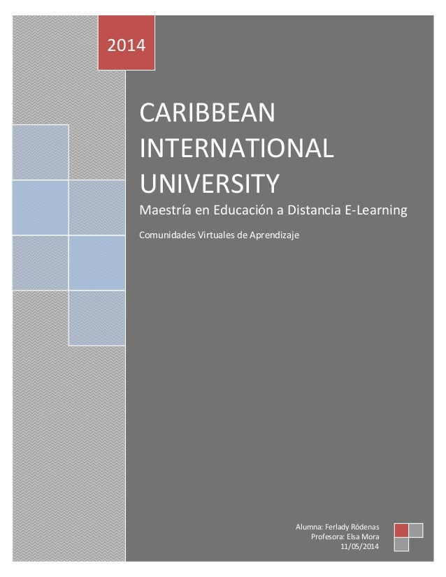 CARIBBEAN INTERNATIONAL UNIVERSITY Maestría en Educación a Distancia E-Learning Comunidades Virtuales de Aprendizaje 2014 ...