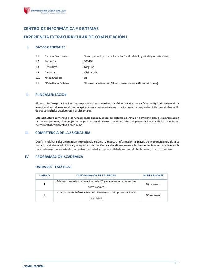 COMPUTACIÓN I 1 CENTRO DE INFORMÁTICA Y SISTEMAS EXPERIENCIA EXTRACURRICULAR DE COMPUTACIÓN I I. DATOS GENERALES 1.1. Escu...