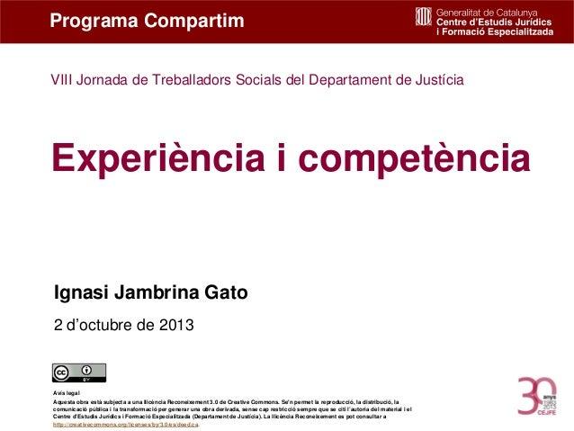 Experiència i competència Ignasi Jambrina Gato 2 d'octubre de 2013 Programa Compartim Avís legal Aquesta obra està subject...
