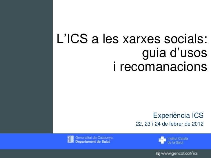 L'ICS a les xarxes socials:                guia d'usos          i recomanacions                     Experiència ICS       ...