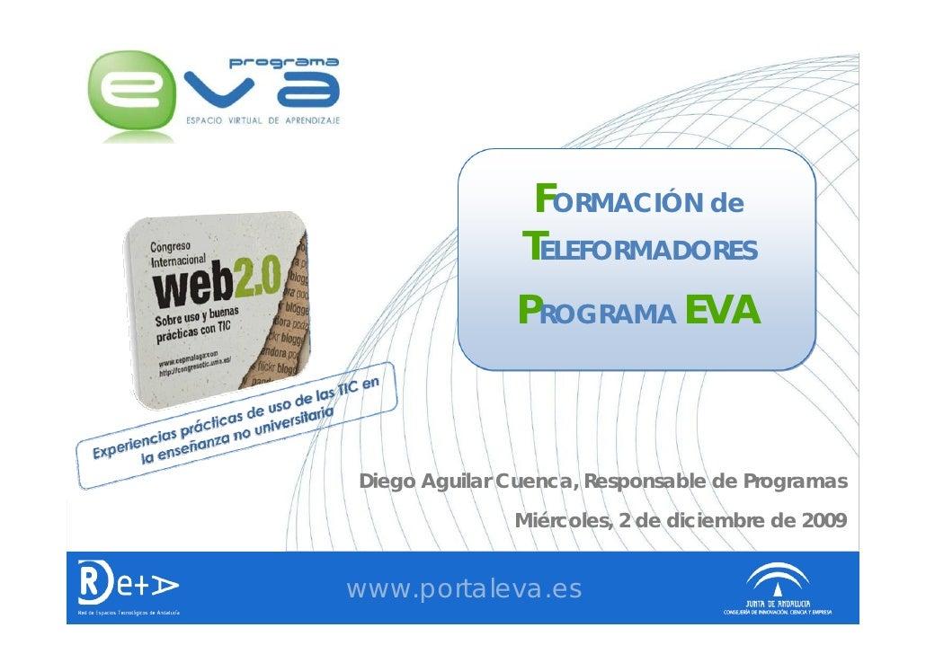 FORMACIÓN de                TELEFORMADORES               PROGRAMA EVA    Diego Aguilar Cuenca, Responsable de Programas   ...