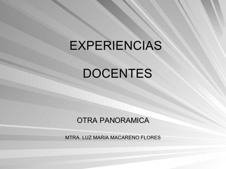 EXPERIENCIAS  DOCENTES OTRA PANORAMICA MTRA. LUZ MARIA MACARENO FLORES
