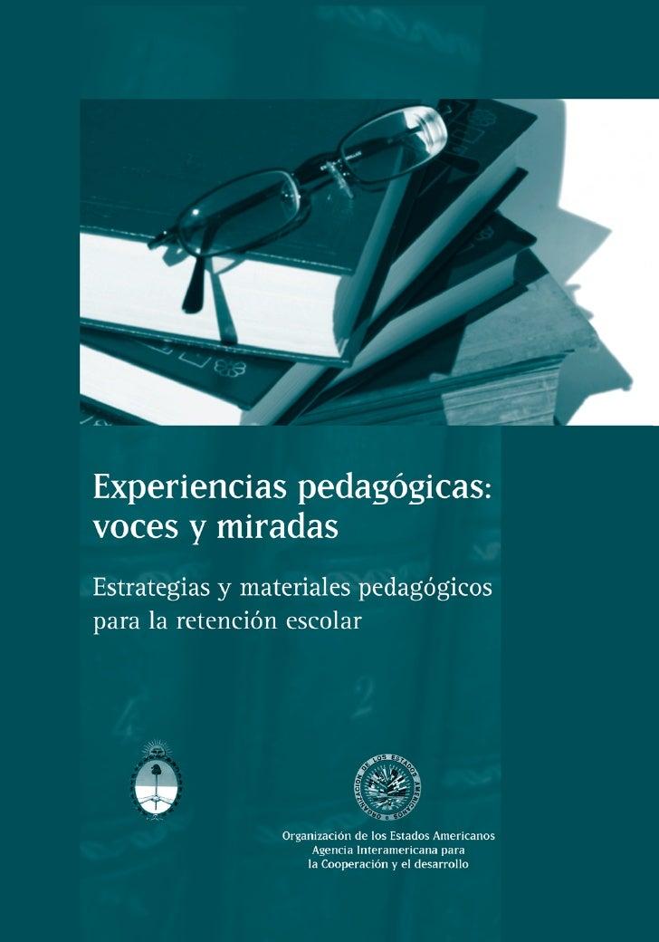 Experiencias pedagógicas:voces y miradasEstrategias y materiales pedagógicospara la retención escolarEl Proyecto Multilate...