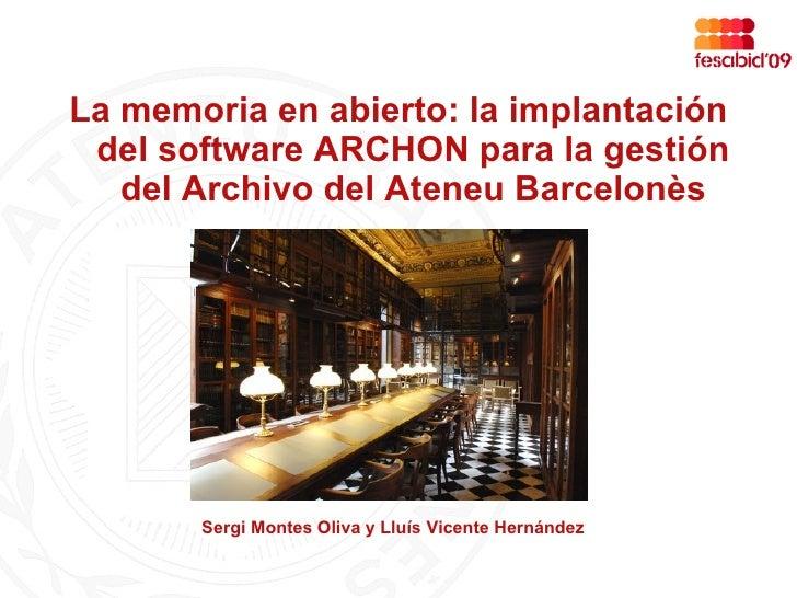 La memoria en abierto: la implantación  del software ARCHON para la gestión    del Archivo del Ateneu Barcelonès          ...