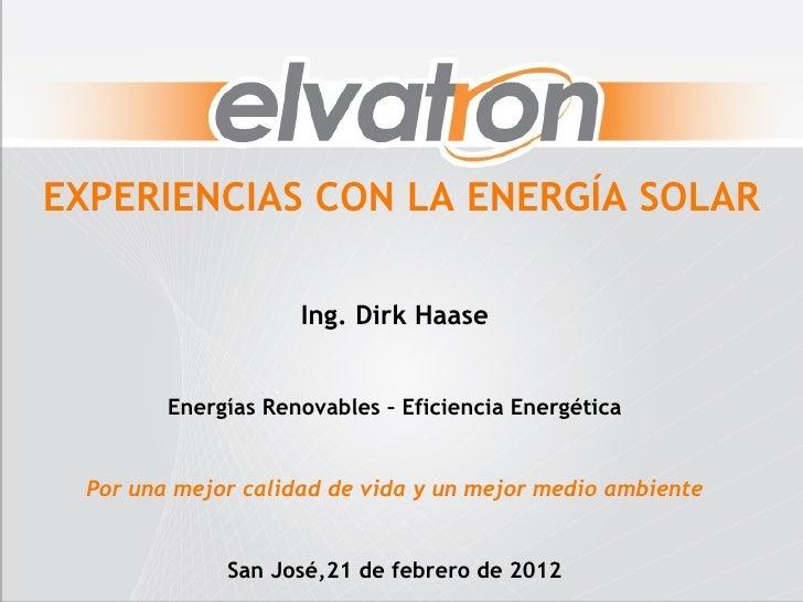 EXPERIENCIAS CON LA ENERGÍA SOLAR                     Ing. Dirk Haase         Energías Renovables – Eficiencia Energética ...