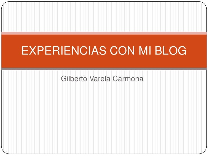 Gilberto Varela Carmona<br />EXPERIENCIAS CON MI BLOG<br />