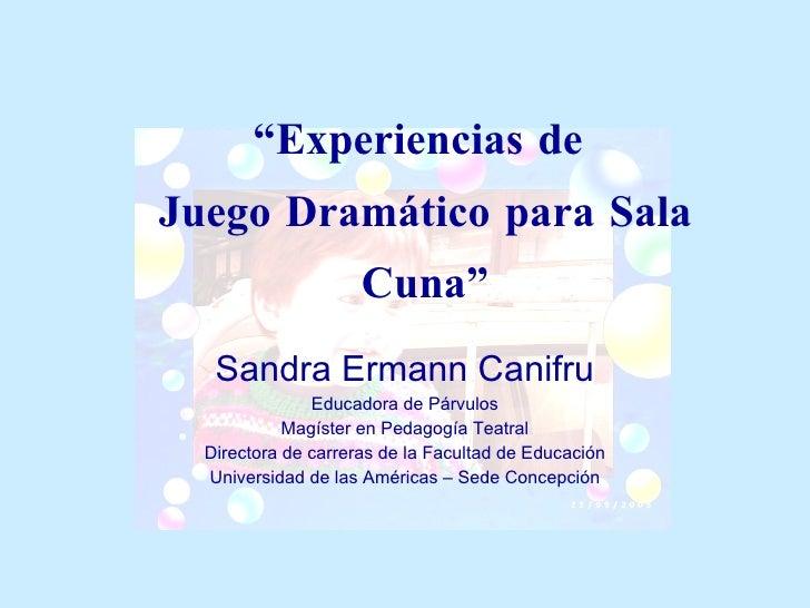 """"""" Experiencias de  Juego Dramático para Sala Cuna"""" Sandra Ermann Canifru Educadora de Párvulos Magíster en Pedagogía Teatr..."""