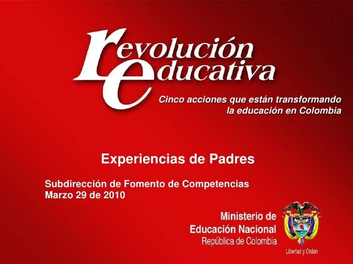 Cinco acciones que están transformando <br />la educación en Colombia<br />Experiencias de Padres<br />Subdirección de Fom...