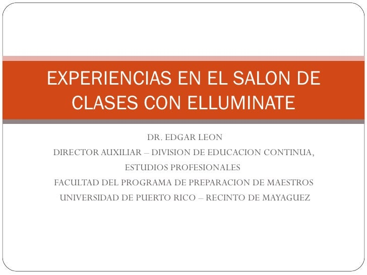 DR. EDGAR LEON DIRECTOR AUXILIAR – DIVISION DE EDUCACION CONTINUA,  ESTUDIOS PROFESIONALES  FACULTAD DEL PROGRAMA DE PREPA...
