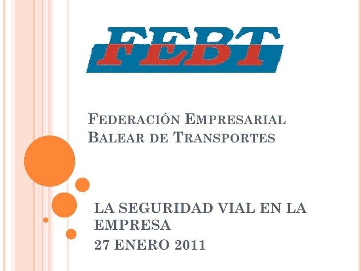 FEDERACIÓN EMPRESARIALBALEAR DE TRANSPORTESLA SEGURIDAD VIAL EN LAEMPRESA27 ENERO 2011