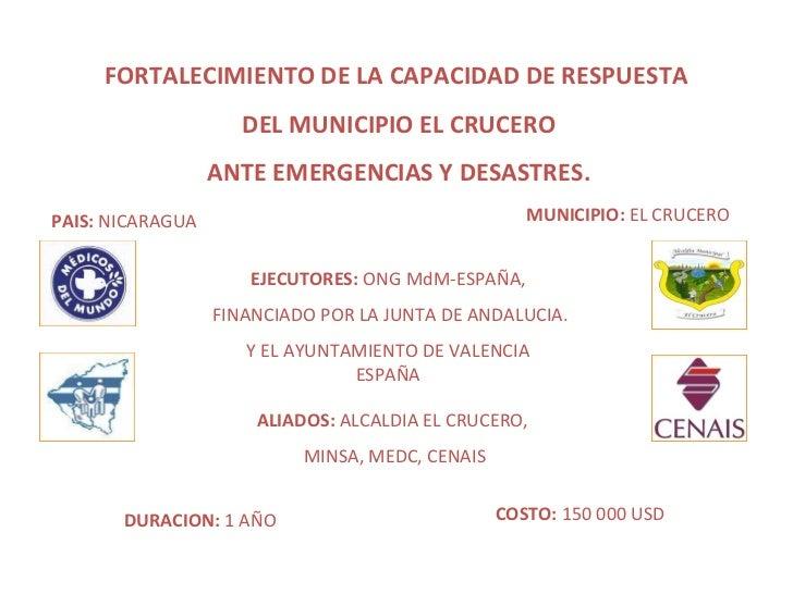 FORTALECIMIENTO DE LA CAPACIDAD DE RESPUESTA DEL MUNICIPIO EL CRUCERO ANTE EMERGENCIAS Y DESASTRES. PAIS:  NICARAGUA MUNIC...