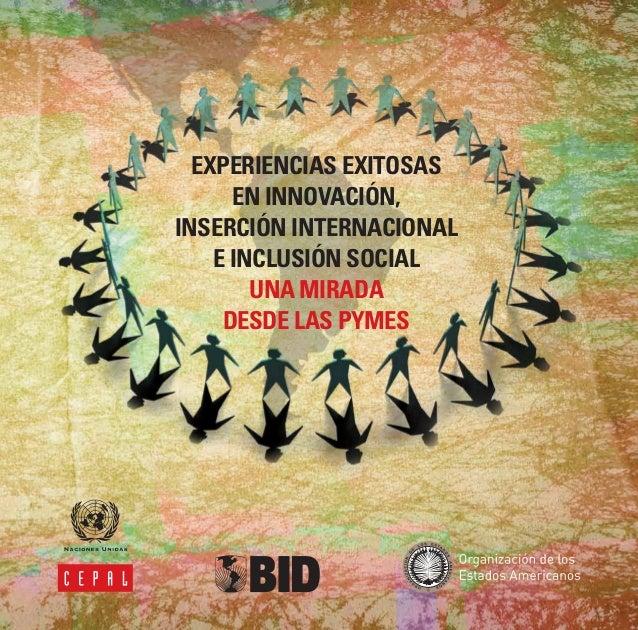 EXPERIENCIAS EXITOSAS EN INNOVACIÓN, INSERCIÓN INTERNACIONAL E INCLUSIÓN SOCIAL UNA MIRADA DESDE LAS PYMES EXPERIENCIASEXI...