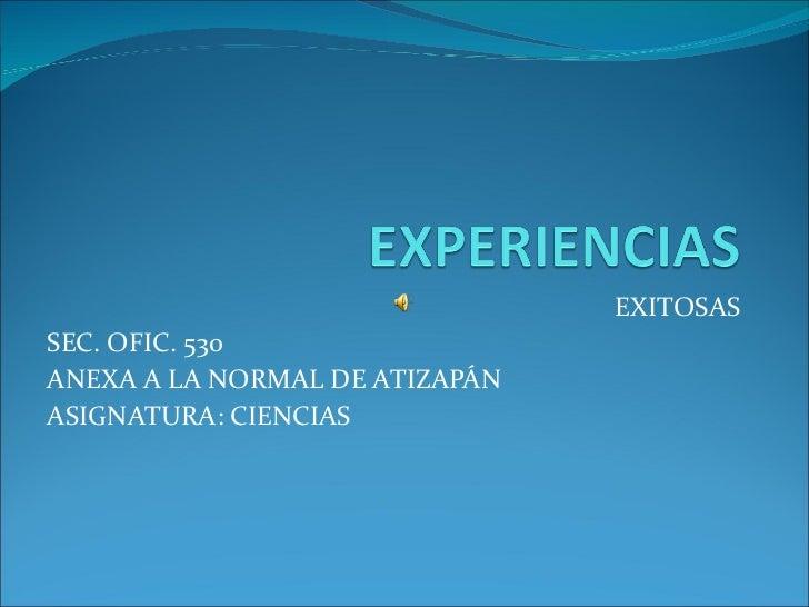 EXITOSAS SEC. OFIC. 530  ANEXA A LA NORMAL DE ATIZAPÁN ASIGNATURA: CIENCIAS