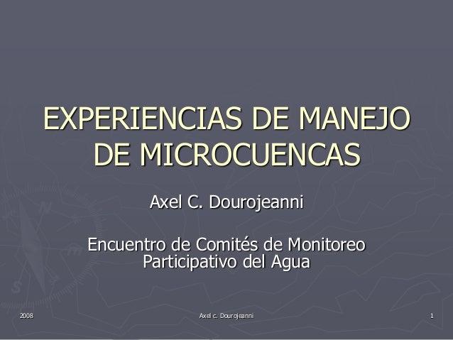 EXPERIENCIAS DE MANEJO DE MICROCUENCAS Axel C. Dourojeanni Encuentro de Comités de Monitoreo Participativo del Agua 2008 1...
