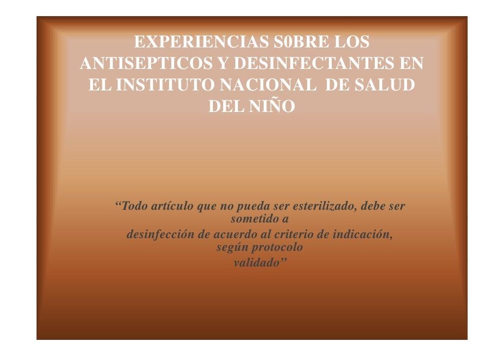 EXPERIENCIAS S0BRE LOSANTISEPTICOS Y DESINFECTANTES EN EL INSTITUTO NACIONAL DE SALUD             DEL NIÑO                ...
