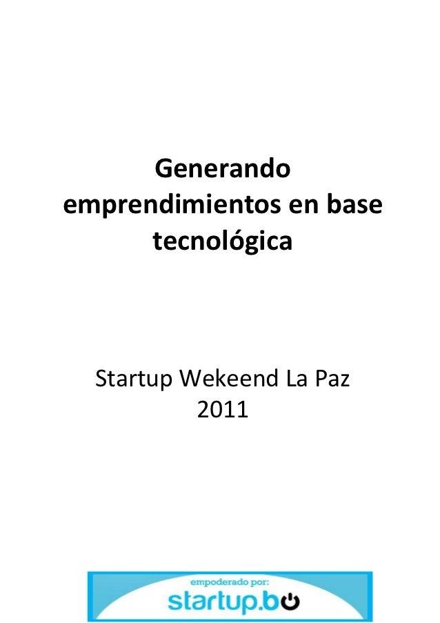 Generandoemprendimientos en base      tecnológica  Startup Wekeend La Paz           2011