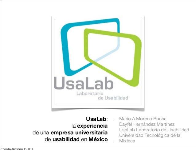 UsaLab: la experiencia de una empresa universitaria de usabilidad en México Mario A Moreno Rocha Dayfel Hernández Martínez...