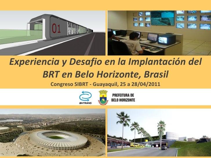 Experiencia y Desafio en la Implantación del       BRT en Belo Horizonte, Brasil         Congreso SIBRT - Guayaquil, 25 a ...