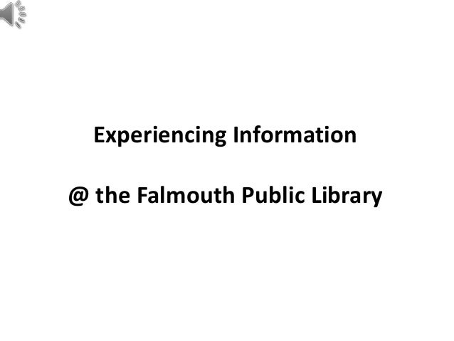 Experiencing Information @ the Falmouth Public Library