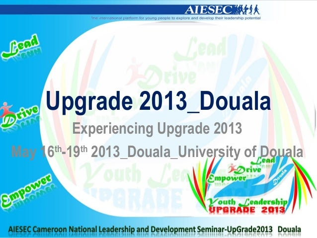 Upgrade 2013_DoualaExperiencing Upgrade 2013May 16th-19th2013_Douala_University of Douala