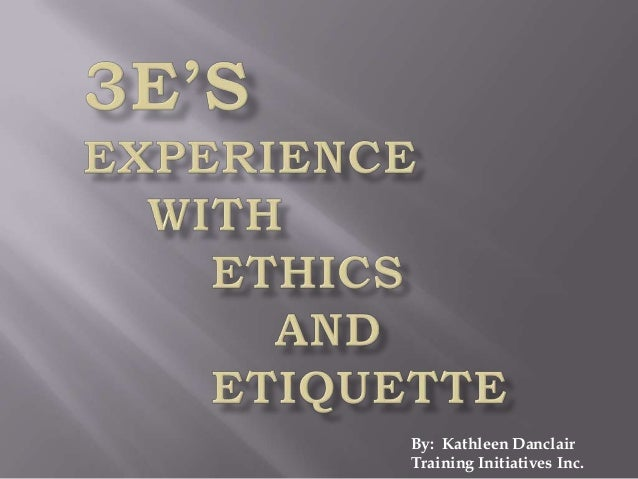 Experiene with ethics and etiquette