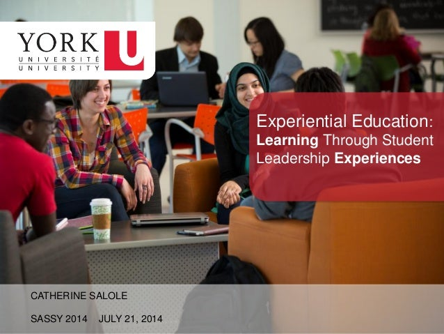 CATHERINE SALOLE SASSY 2014 JULY 21, 2014 Experiential Education: Learning Through Student Leadership Experiences