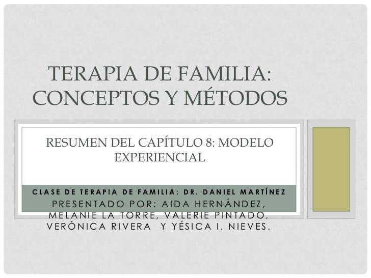 TERAPIA DE FAMILIA:CONCEPTOS Y MÉTODOS  RESUMEN DEL CAPÍTULO 8: MODELO          EXPERIENCIALCLASE DE TERAPIA DE FAMILIA: D...